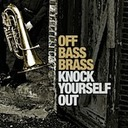 KNOCK YOURSELF OUT! OFF BASS BRASS